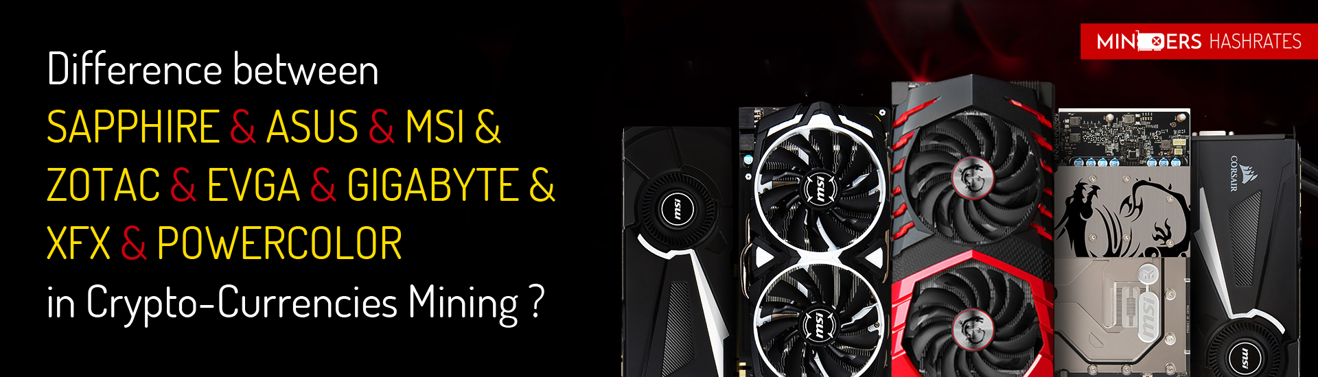 Difference between SAPPHIRE & ASUS & MSI & ZOTAC & EVGA & GIGABYTE & XFX & POWERCOLOR in Crypto-Currencies Mining